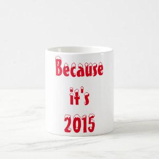 Därför att det är 2015 kaffemugg