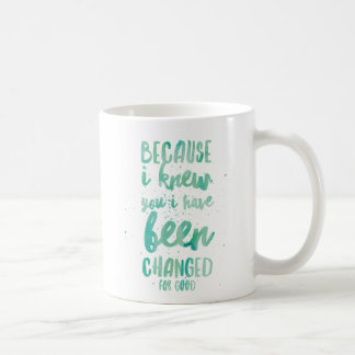 Därför att jag visste dig mig, har ändrats för bra kaffemugg