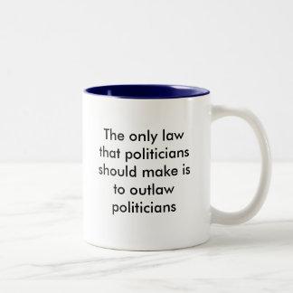 Den enda lagen, som politikar bör göra, är… Två-Tonad mugg