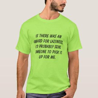 Den lata utmärkelsen går till! tee shirt