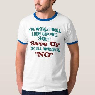 """Den ska världen ser upp och ropar, """"sparar oss """", tee shirts"""