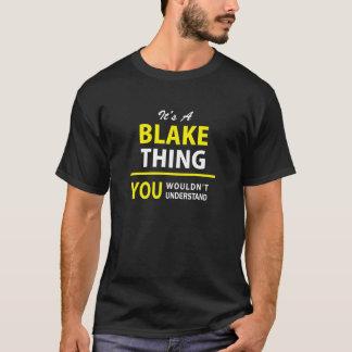 Det är en BLAKE sak, dig skulle för att inte T-shirt