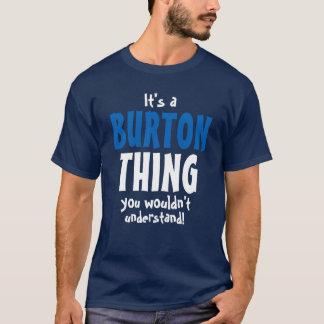 Det är en Burton sak som du skulle för att inte Tee Shirts