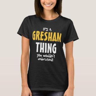 Det är en GRESHAM-sak som du skulle för att inte T-shirt