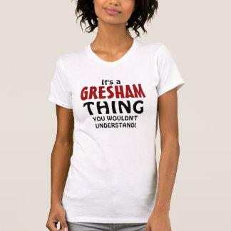 Det är en Gresham sak som du skulle för att inte T-shirt