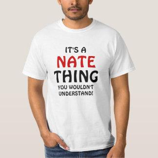 Det är en Nate sak som du skulle för att inte T Shirts