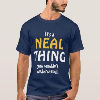 Det är en Neal sak som du skulle för att inte Tee Shirt