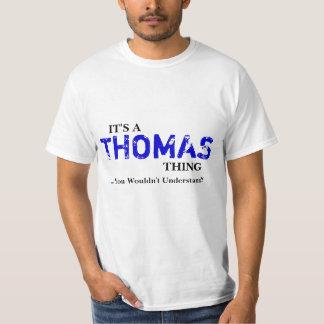 Det är en THOMAS sak,… som du skulle för att inte Tee Shirt