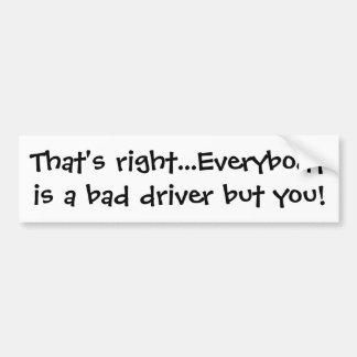 Det är höger… alla är en dåligachaufför men dig! bildekal