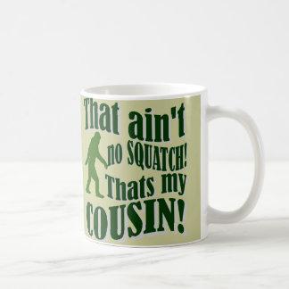 Det är inte ingen Squatch som är min kusin! Kaffemugg