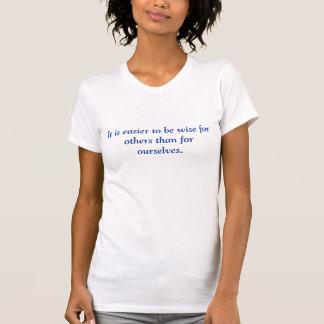 Det är lättare att vara klokt för andra än för tee shirt