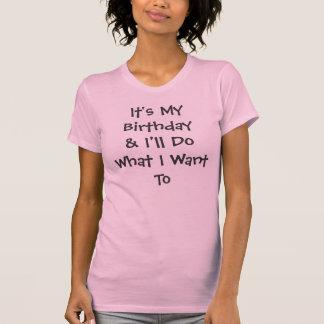 Det är min Birthday& som jag ska gör vad jag Tee Shirt