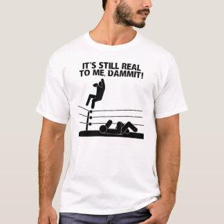 Det är stilla verkligt till mig, Dammit! T-shirts