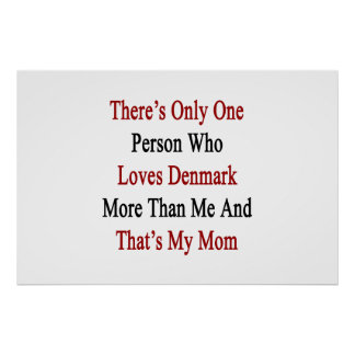 Det finns endast en person som älskar Danmark mer Poster