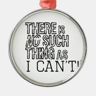 Det finns inte någon sådan sak som jag inte kan! julgransprydnad metall