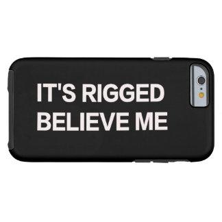 Det har rigged, tror mig (trumf, krokiga Hillary) Tough iPhone 6 Skal