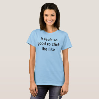 det känselförnimmelser så bra som klickar The Like Tee Shirts