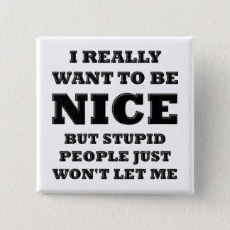 Det roliga dumma folket som ska inte låtet mig, standard kanpp fyrkantig 5.1 cm