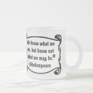 Det Shakespeare citationstecknet, vet vad vi är Frostad Glasmugg