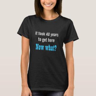 Det tog 40 år för att få här T-tröja T-shirt