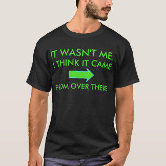 Det var inte mig som det kom från därborta t-shirt
