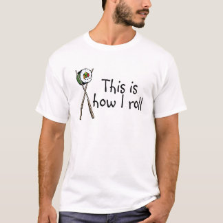 Detta är hur jag rullar Sushi Tee Shirts