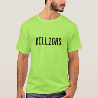 DILLIGAS T SHIRTS
