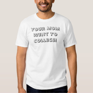 Din mamma gick till högskolan! tshirts