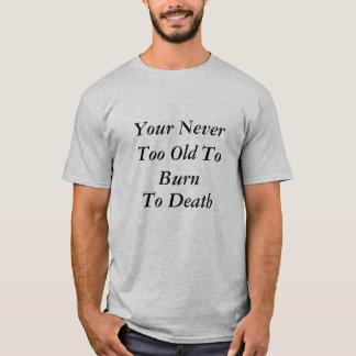Ditt aldrig för gammalt som bränner, till döds t shirt