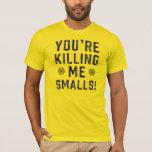 Ditt dödande mig Smalls T Shirts