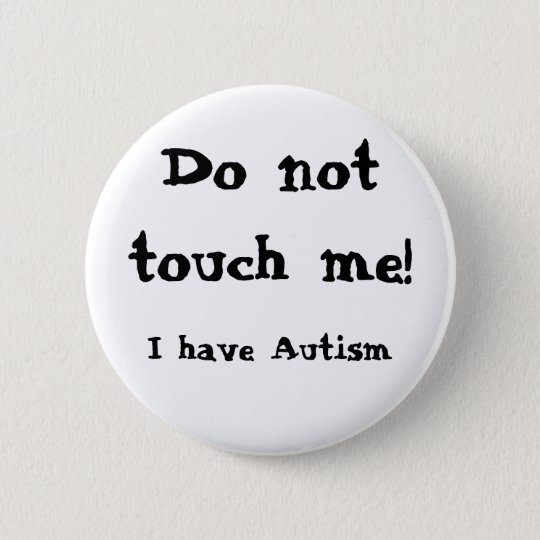 Do not touch me! Autism Standard Knapp Rund 5.7 Cm