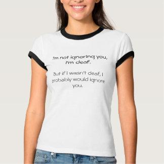 Döv som inte ignorerar dig, men…, T-tröja Tee Shirts