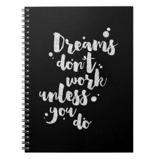 Drömmar fungerar inte om inte - den inspirera anteckningsbok med spiral