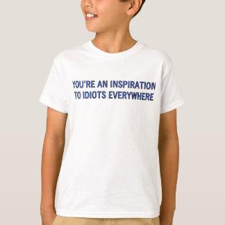 DU är EN INSPIRATION TILL IDIOTER ÖVERALLT Tee Shirt
