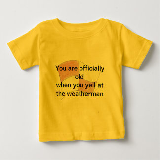 Du är gammal, när du skriker på weathermanen tee shirt