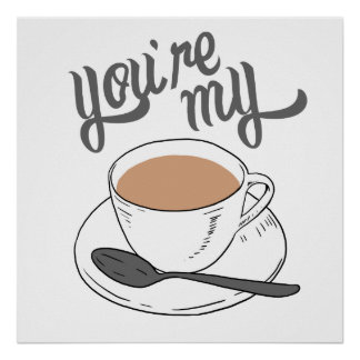Du är min kopp av Tea Poster