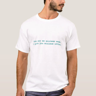 Du betalar mig den minimum timpenningen. Jag ger T-shirt