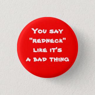 """Du den något att säga""""redneck"""" något liknande det mini knapp rund 3.2 cm"""