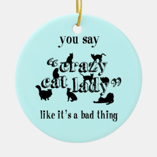 Du för kattdamen för något att säga den galna rund julgransprydnad i keramik