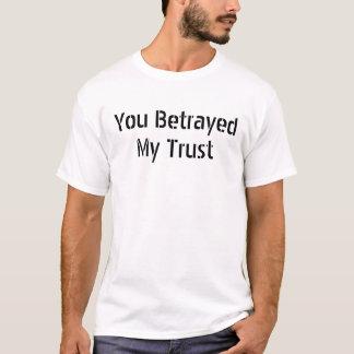 Du förrådde mitt förtroende t-shirts