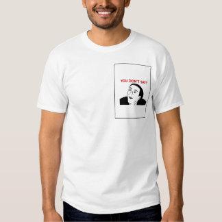 Du gör inte något att sägaT-tröja T-shirts