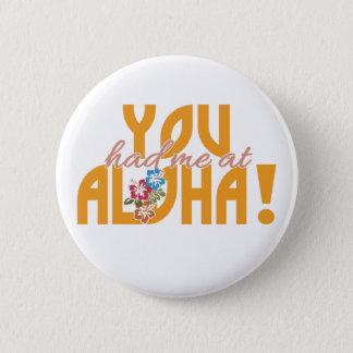 Du hade mig på Aloha! knäppas Standard Knapp Rund 5.7 Cm