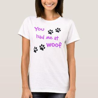 Du hade mig på Woof…, Älsklings- hund älskare T Shirts
