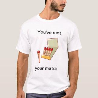 Du har mött din match tee shirt