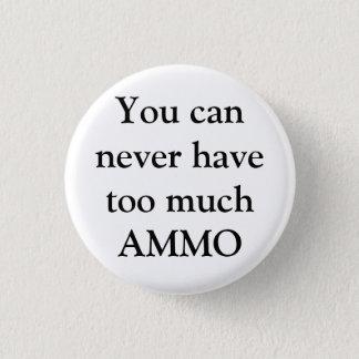 Du kan aldrig ha för mycket AMMO Mini Knapp Rund 3.2 Cm