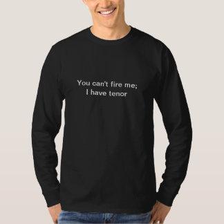 Du kan inte avfyra mig; Jag har tenor T Shirt