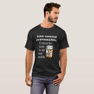Du låter rimliga Time för att up roliga Meds T-shirt