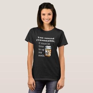 Du låter rimliga Time för att up roliga Meds T-shirts