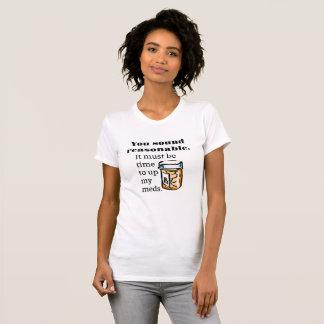 Du låter rimliga Time för att up roliga Meds Tee Shirts