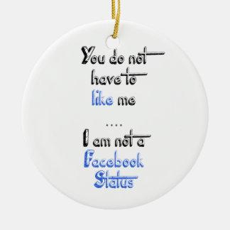 Du måste inte att gilla mig status för facebook julgransprydnad keramik